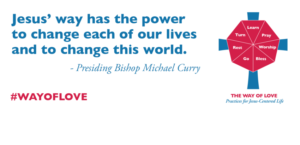 "A quote from Presiding Bishop Michael Curry: ""Jesus' way has the power to change each of our lives and to change this world."""